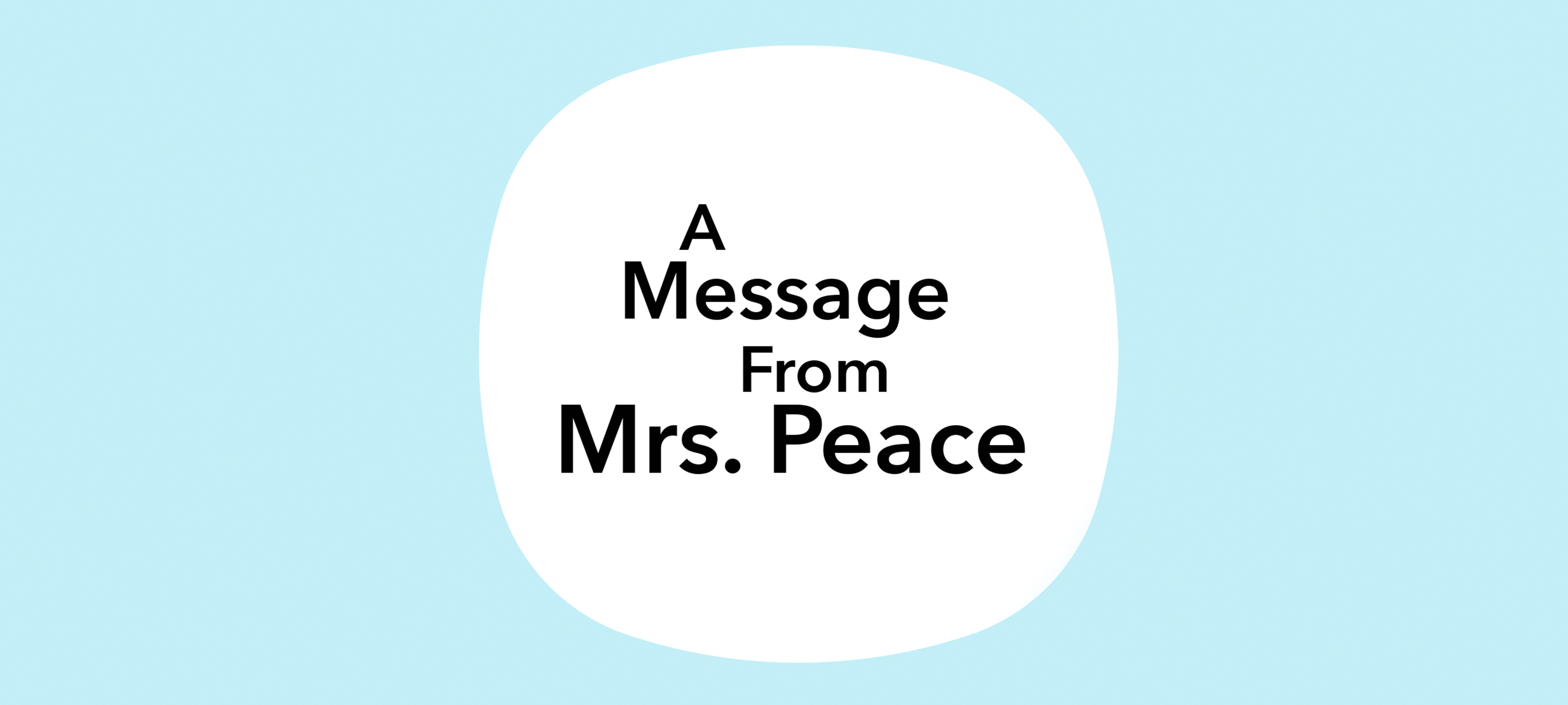 An Important Message from Mrs. Peace